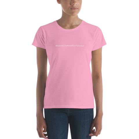#ActivitiesToAvoidOnProbation Women's Casual T