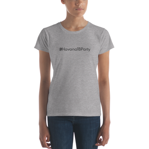 #Havana1BParty Women's Casual T