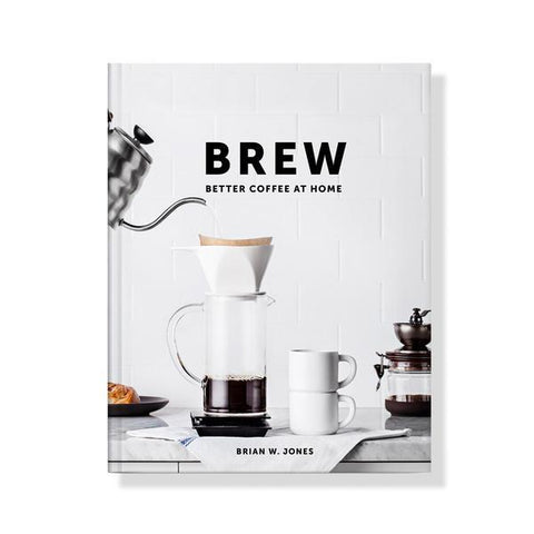 Brew: Better Coffee at Home - Brian Jones (978-0989888226)