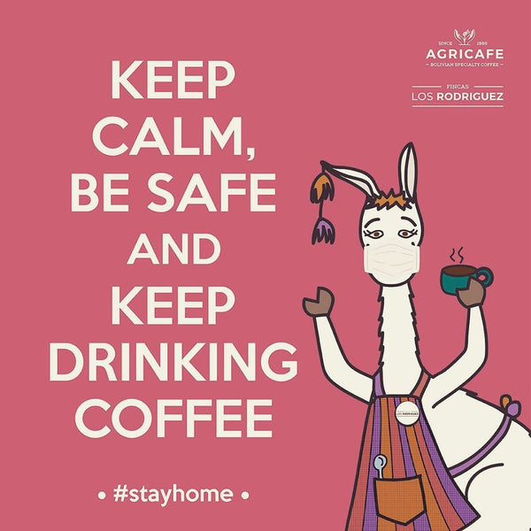 Keep calm, be safe and keep drinking coffee! From Hasbean and Fincas Los Rodriguez