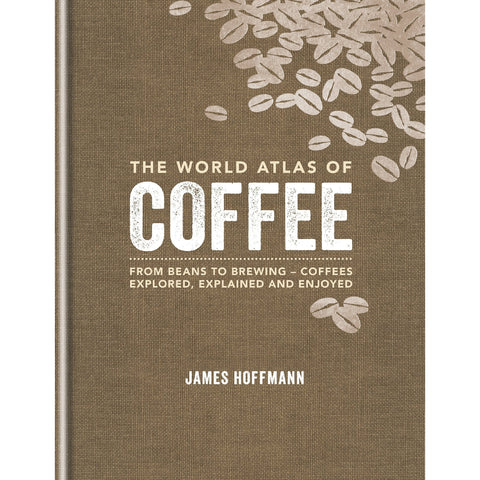 The World Atlas of Coffee by James Hoffmann. Hasbean.co.uk