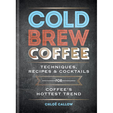 Cold Brew Coffee by Chloë Callow. Hasbean.co.uk