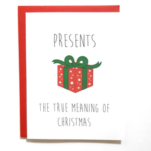 Funny Christmas Card- presents the true meaning of Christmas