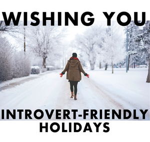 3 Ways to Take Care of Your Introvert-Side During the Holidays