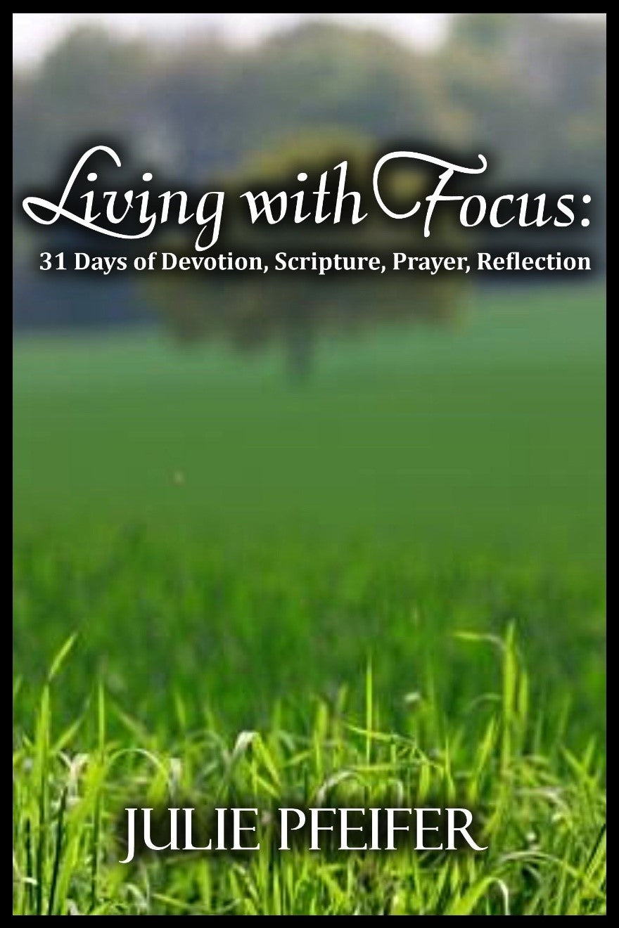 Living with Focus: 31 Days of Devotion, Scripture, Prayer, Reflection