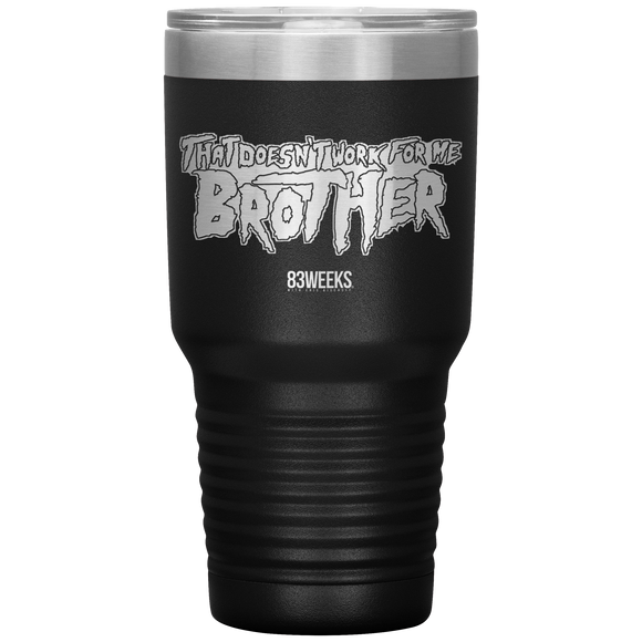 Doesn't Work For Me Brother Tumbler