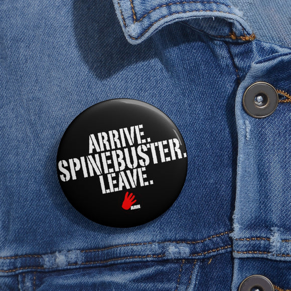 Arrive. Spinebuster. Leave. Pin Buttons