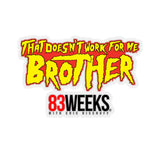 Doesn't Work For Me Brother Kiss-Cut Stickers