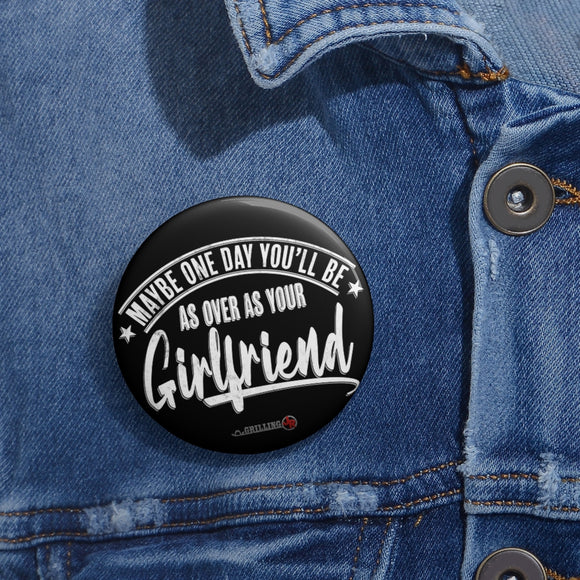 Over As Your Girlfriend Pin Buttons