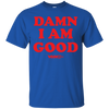 Damn I Am Good T-Shirt