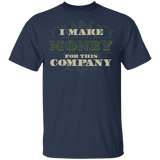 I Make Money For This Company T-Shirt