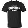 "WHW ""Without Question"" T-Shirt"
