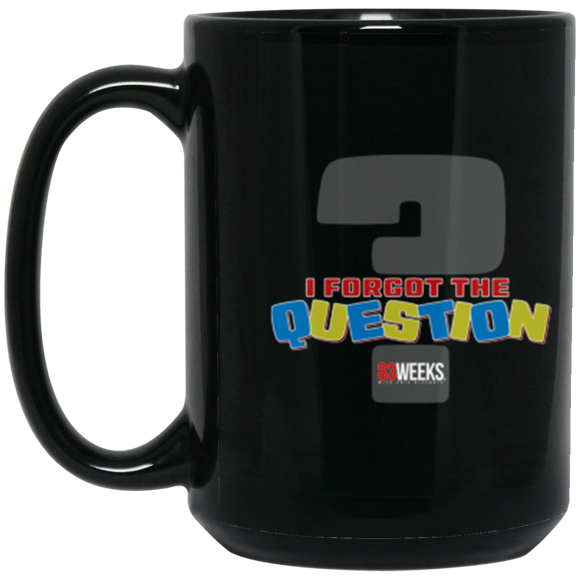 Forgot The Question 15 oz. Black Mug