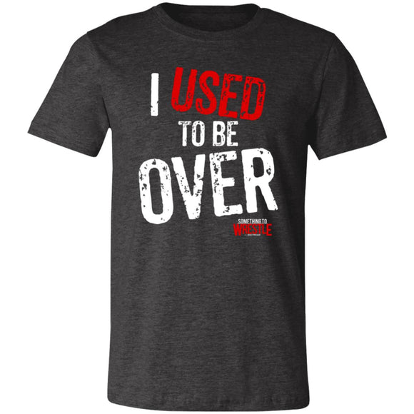 Used To Be Over Super Soft Jersey T-Shirt