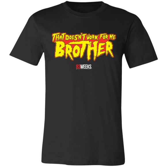 Doesn't Work For Me Brother Super Soft Jersey T-Shirt