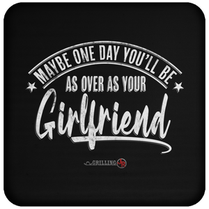 Over As Your Girlfriend Coaster