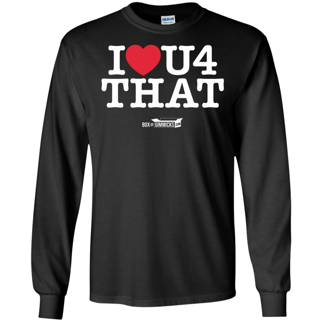 """I Love You For That"" Long Sleeve T-Shirt"