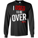 I Used To Be Over LS Ultra Cotton T-Shirt