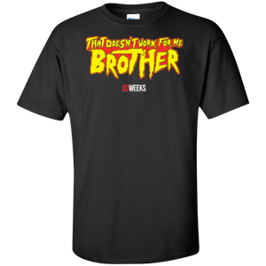 Doesn't Work For Me Brother Tall T-Shirt