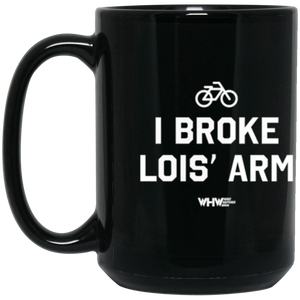 I Broke Lois' Arm 15 oz. Black Mug