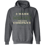 I Make Money For This Company Pullover Hoodie