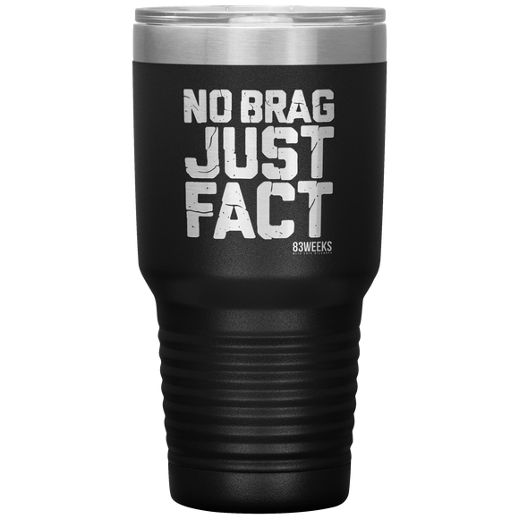 No Brag, Just Fact Tumbler