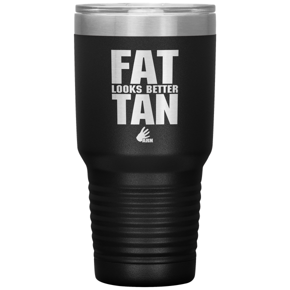 Fat Looks Better Tan Tumbler