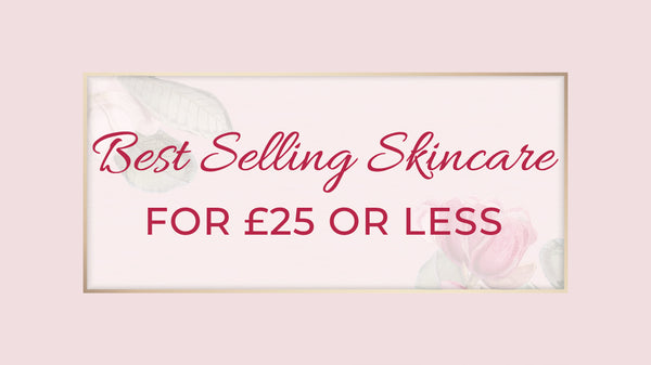 Best Selling Skincare Under £25