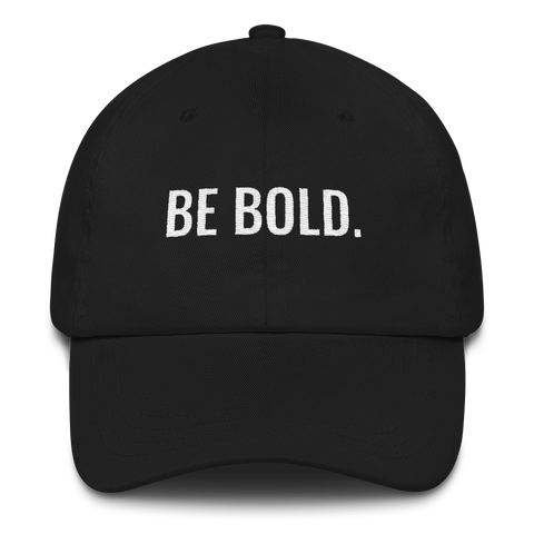 Be Bold - Black Dad Hat - Bold Society
