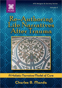 Re-Authoring Life Narratives After Trauma: A Holistic Narrative Model of Care (Hardcover - Collectors Item)