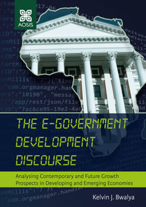 The e-Government Development Discourse: Analysing Contemporary and Future Growth Prospects in Developing and Emerging Economies (Hardcover)
