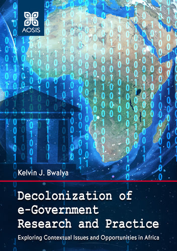 Decolonization of e-Government Research and Practice: Exploring Contextual Issues and Opportunities in Africa (Hardcover)