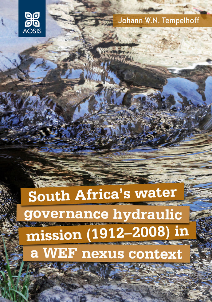 South Africa's water governance hydraulic mission (1912–2008) in a WEF nexus context (Hardcover)