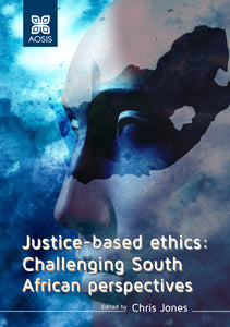 Justice-based ethics: Challenging South African perspectives (Hardcover)