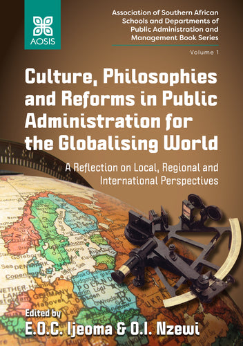 Culture, Philosophies and Reforms in Public Administration for the Globalising World: A Reflection on Local, Regional and International Perspectives (Hardcover)