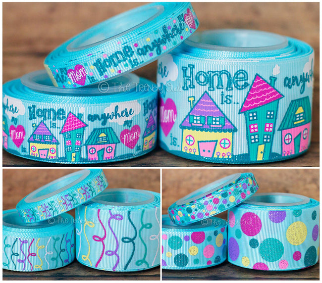 "3/8"", 7/8"", 1.5"" Home Is Anywhere My Mom Is - Mother's Day Inspired - 5yd Roll"