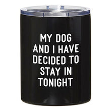 Load image into Gallery viewer, Travel Tumbler - My Dog and I Have Decided to Stay in Tonight