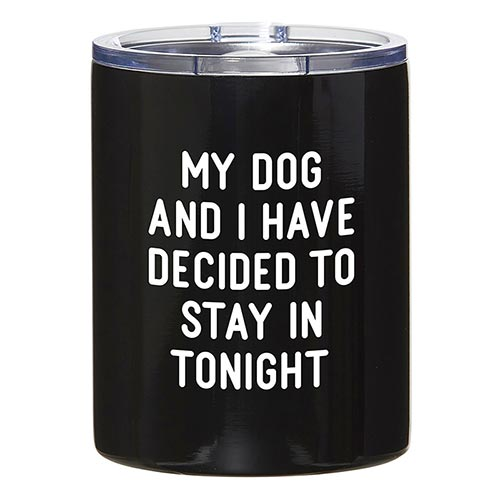 Travel Tumbler - My Dog and I Have Decided to Stay in Tonight