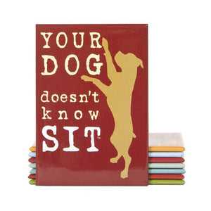 Decorative Magnet - Your Dog Doesn't Know Sit