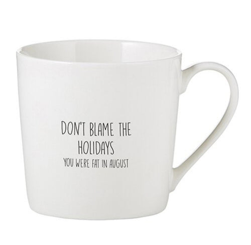 Sips Collection Mug - Don't Blame the Holidays You Were Fat In August