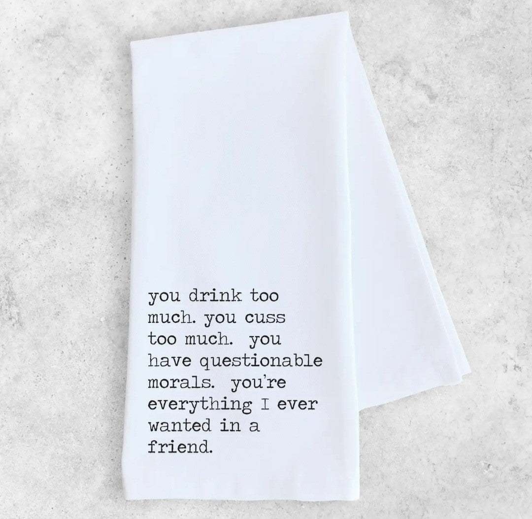 Cotton Tea Towel - Everything I Ever Wanted in a Friend