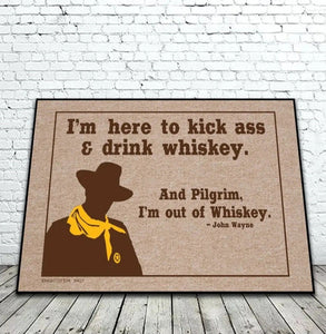 Door Mat - I'm Here To Kick Ass and Drink Whiskey