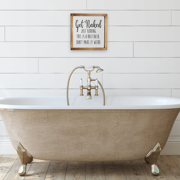 Get Naked Sign- Funny Farmhouse Bathroom Decor Sign 12x12