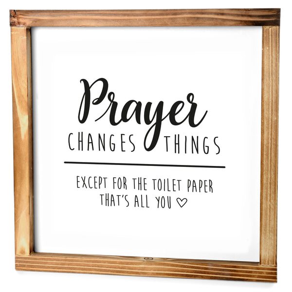 Prayer Changes Things Sign - Funny Farmhouse Bathroom Decor Sign 12x12