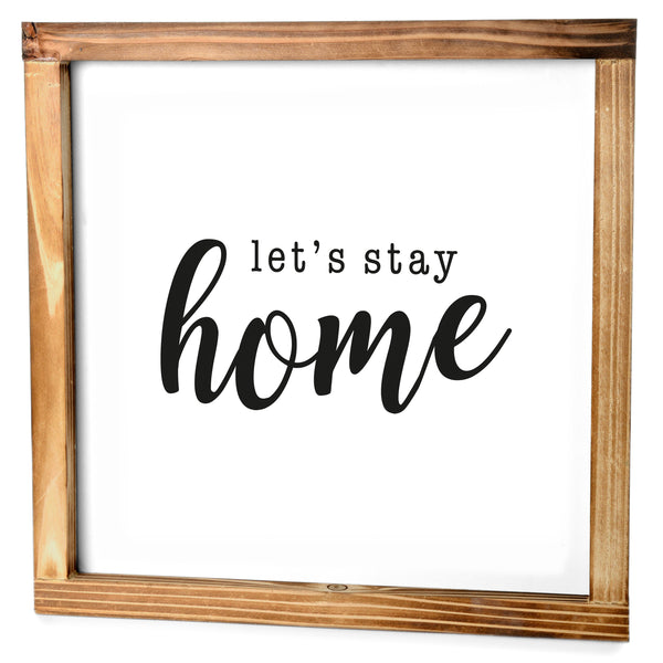 Lets Stay Home Sign - Modern Farmhouse Wall Decor Sign 12x12