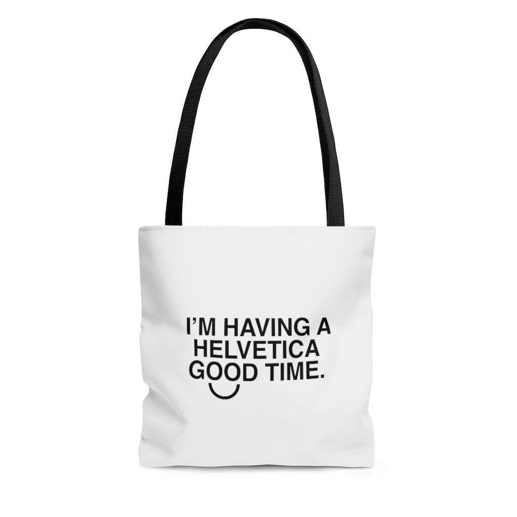 I'M HAVING A HELVETICA GOOD TIME TOTE BAG