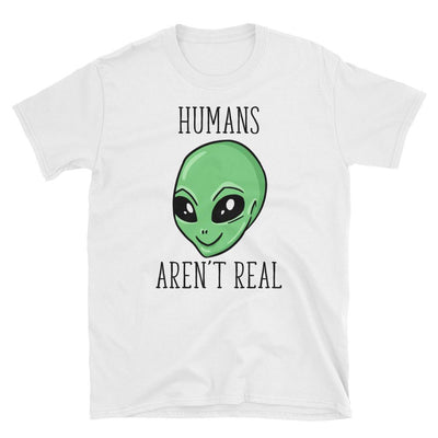 Humans Aren't Real - Custom Designed T-Shirt Wat Crate White S
