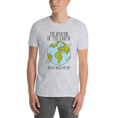 The Rotation Of The Earth Really Makes My Day - Custom Designed T-Shirt T-Shirt Wat Crate Sport Grey S