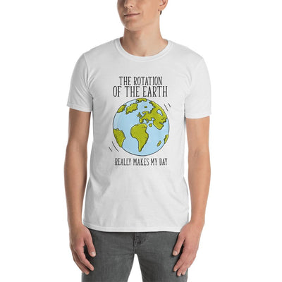 The Rotation Of The Earth Really Makes My Day - Custom Designed T-Shirt T-Shirt Wat Crate White S