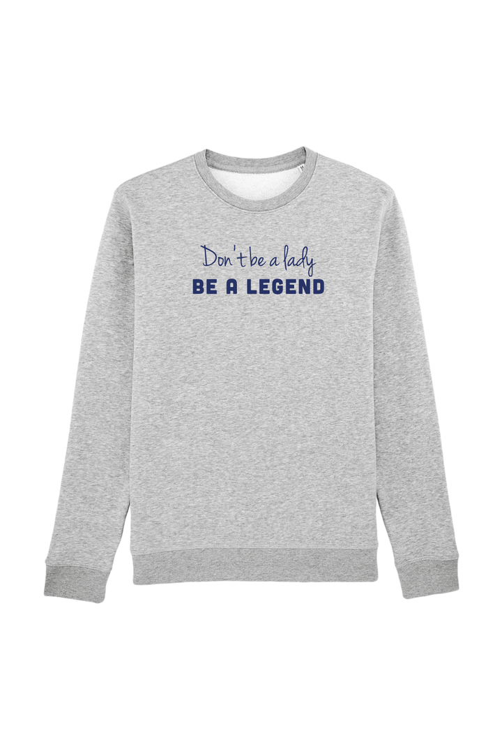 Don't be a lady, be a legend Sweater - Joh Clothing
